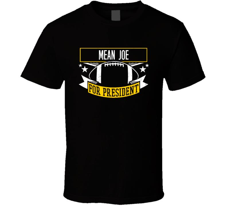 Mean Joe Greene For President Pittsburgh T Shirt