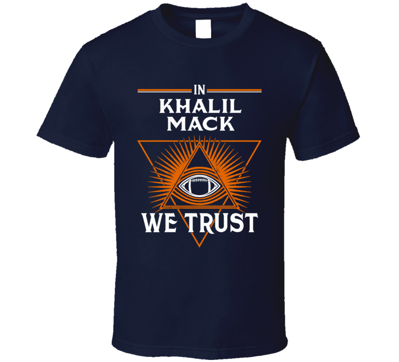 In Khalil Mack We Trust Chicago Football T Shirt