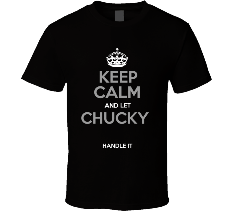 Keep Calm And Let Chucky Handle It Jon Gruden Oakland T Shirt