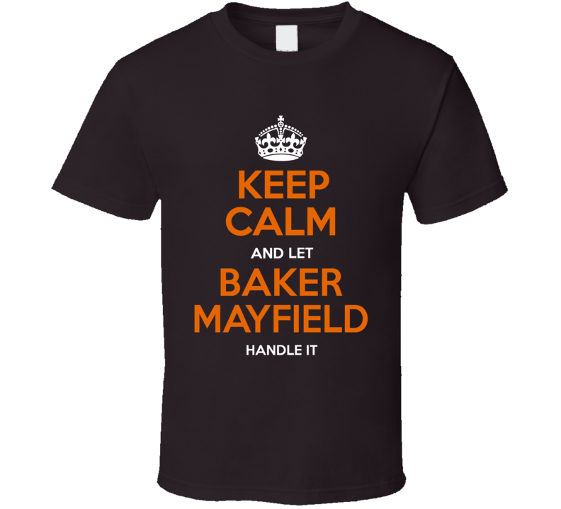 Cleveland Keep Calm And Let Baker Mayfield Handle It T Shirt