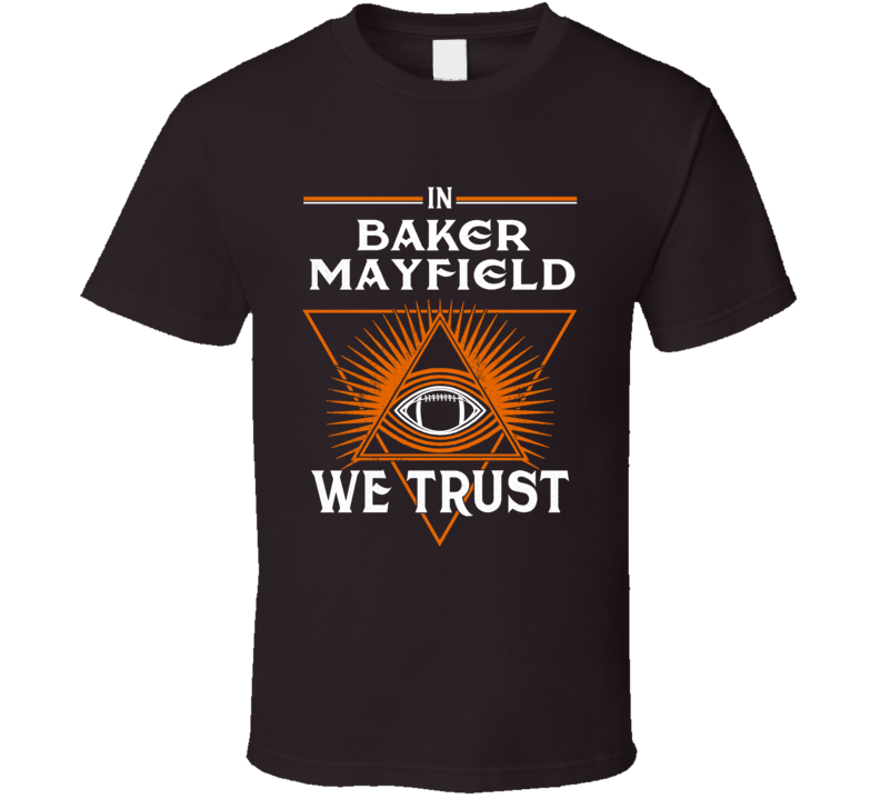 Cleveland In Baker Mayfield We Trust T Shirt