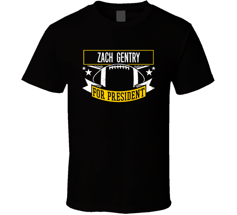 Zach Gentry For President Football Pittsburgh T Shirt