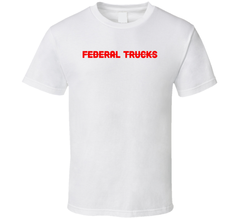 Federal Trucks American Truck Manufacturer T Shirt