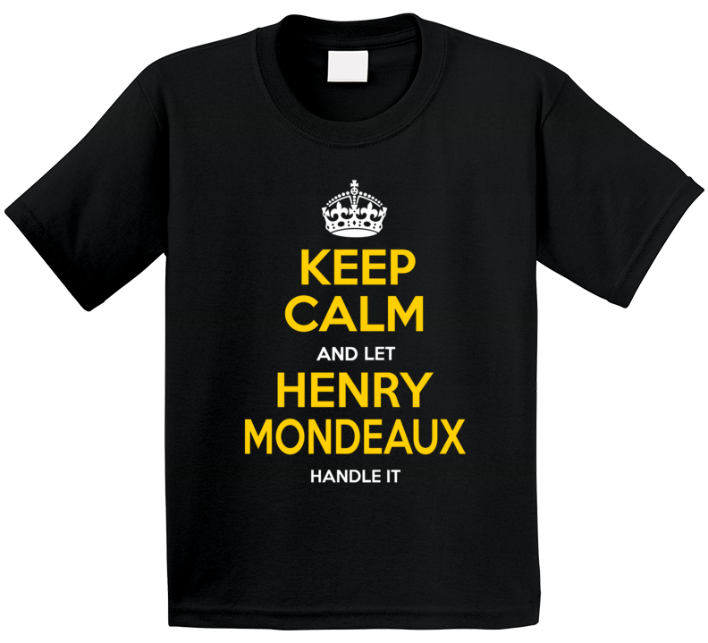 Pittsburgh Keep Calm And Let Henry Mondeaux Handle It T Shirt