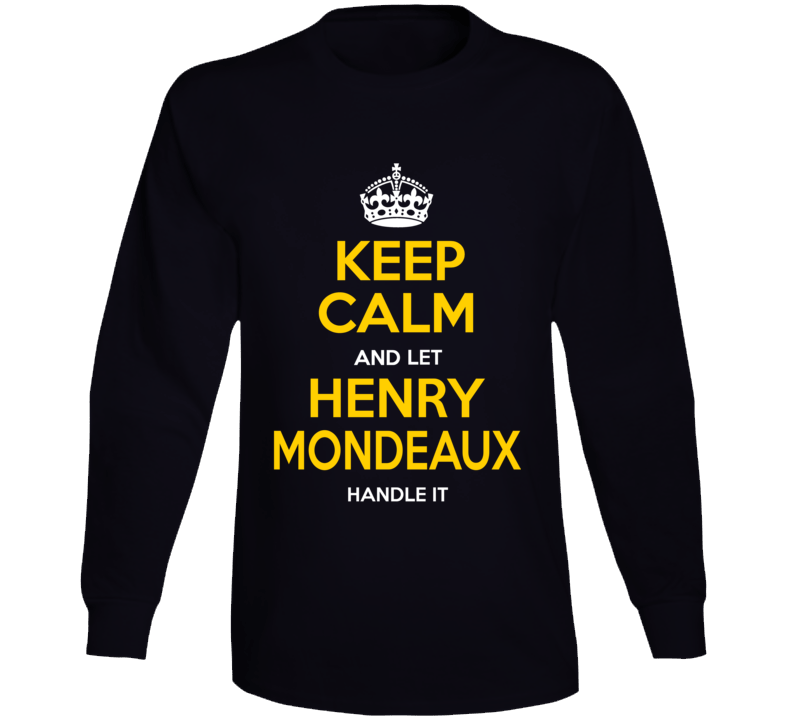 Pittsburgh Keep Calm And Let Henry Mondeaux Handle It Long Sleeve T Shirt