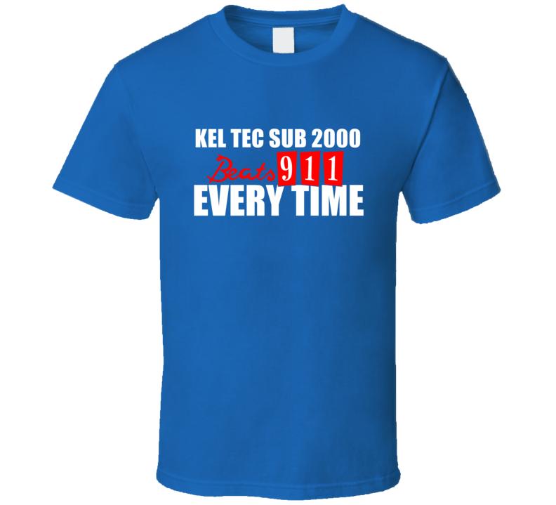Kel Tec SUB 2000 Beats 911 Everytime Funny Gun T Shirt