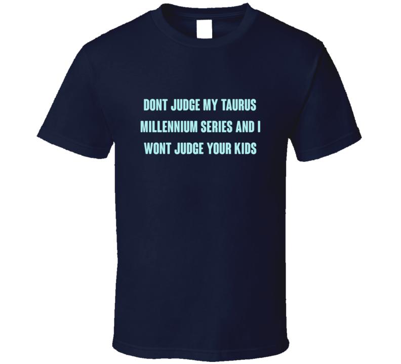 Dont Judge My Taurus Millennium series Gun T Shirt