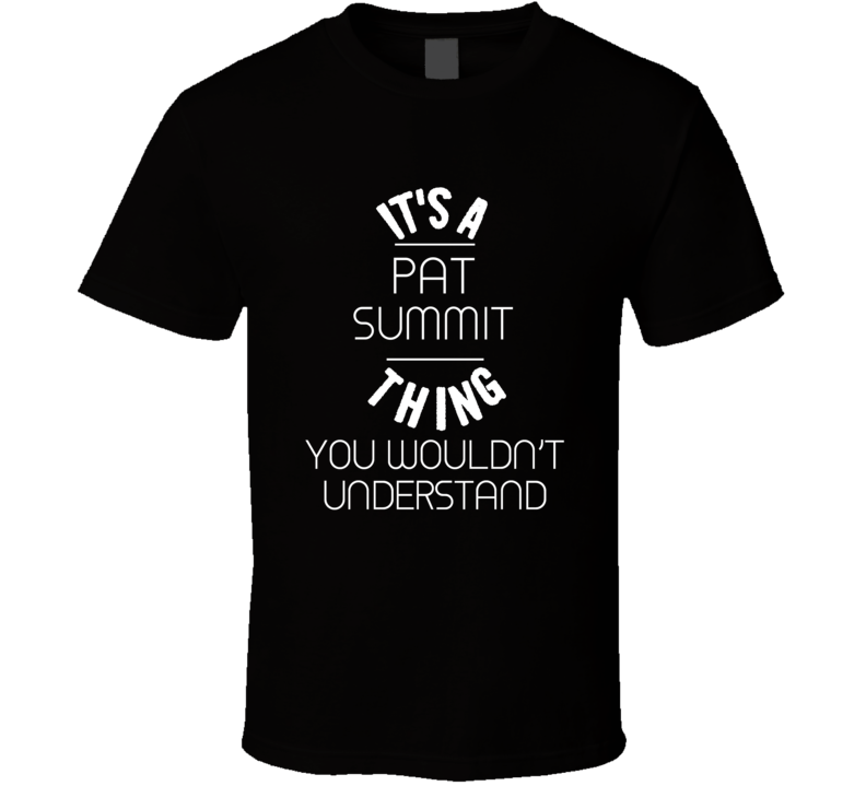 Pat Summit Its a Thing You Wouldnt Understand  T Shirt