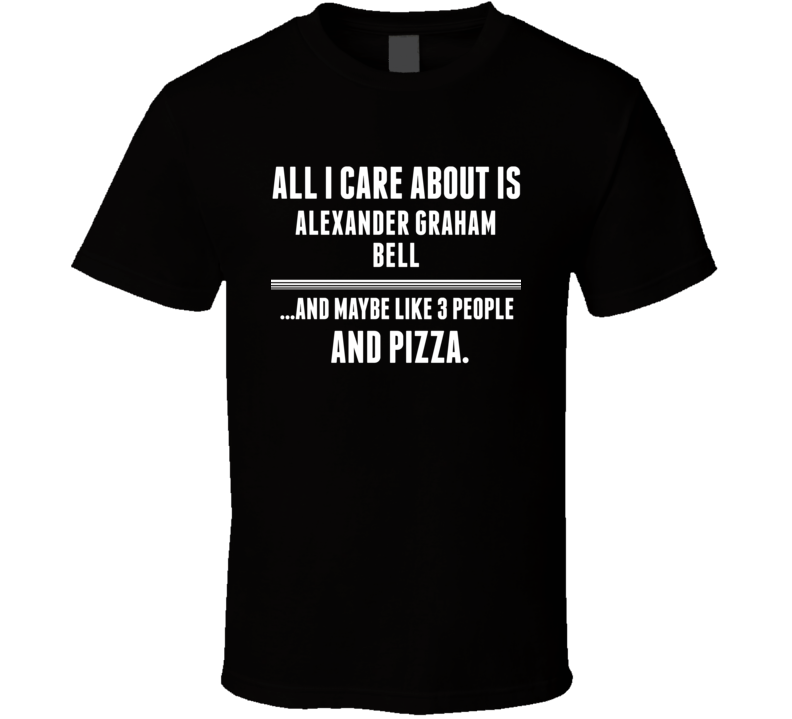 All I Care About Is Alexander Graham Bell Canadas Walk Of Fame T Shirt