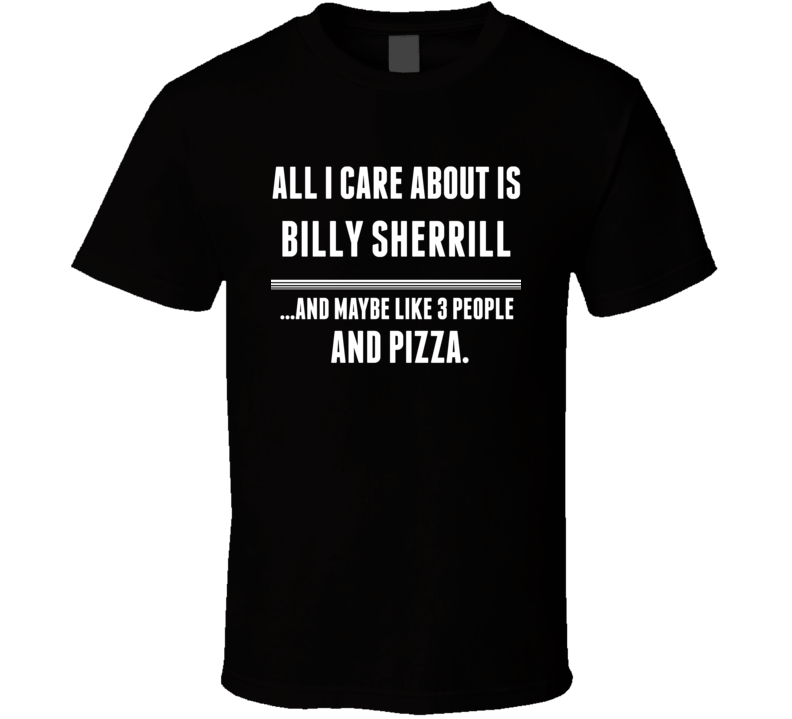 All I Care About Is Billy Sherrill Country Music Hall Of Fame T Shirt