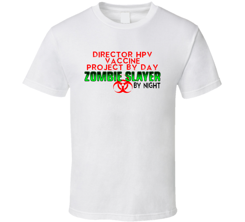 Director HPV vaccine project By Day Zombie Slayer By Night Halloween Job T Shirt