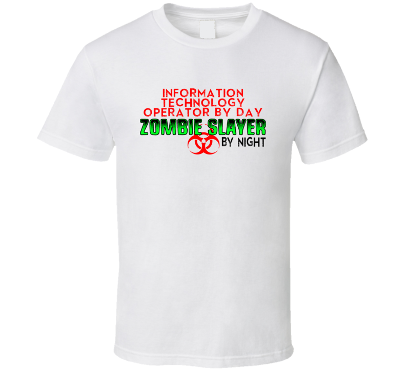 Information Technology Operator By Day Zombie Slayer By Night Halloween Job T Shirt