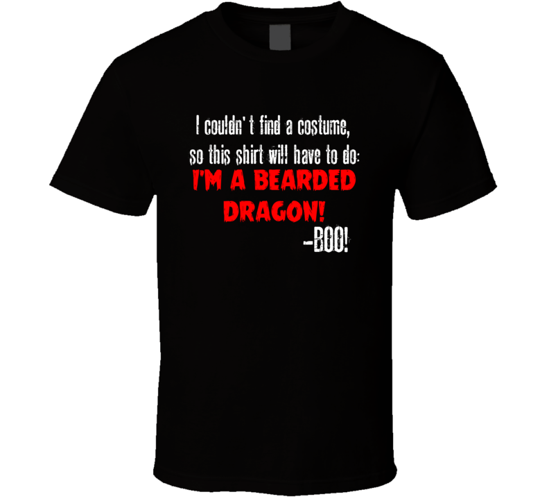 Im A Bearded Dragon BOO Funny Animal Halloween Costume T Shirt