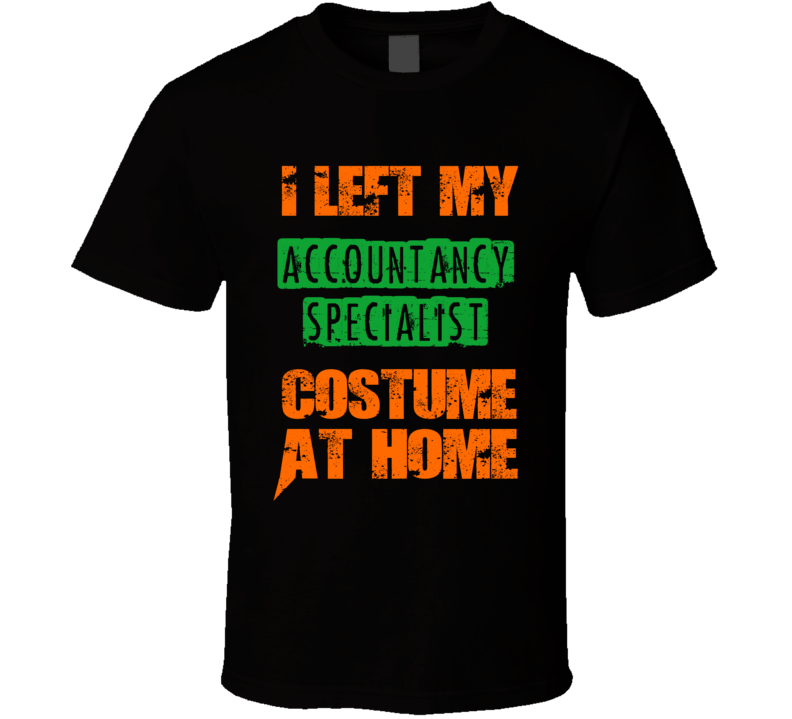 Left Accountancy Specialist Halloween Costume At Home Funny Job T Shirt