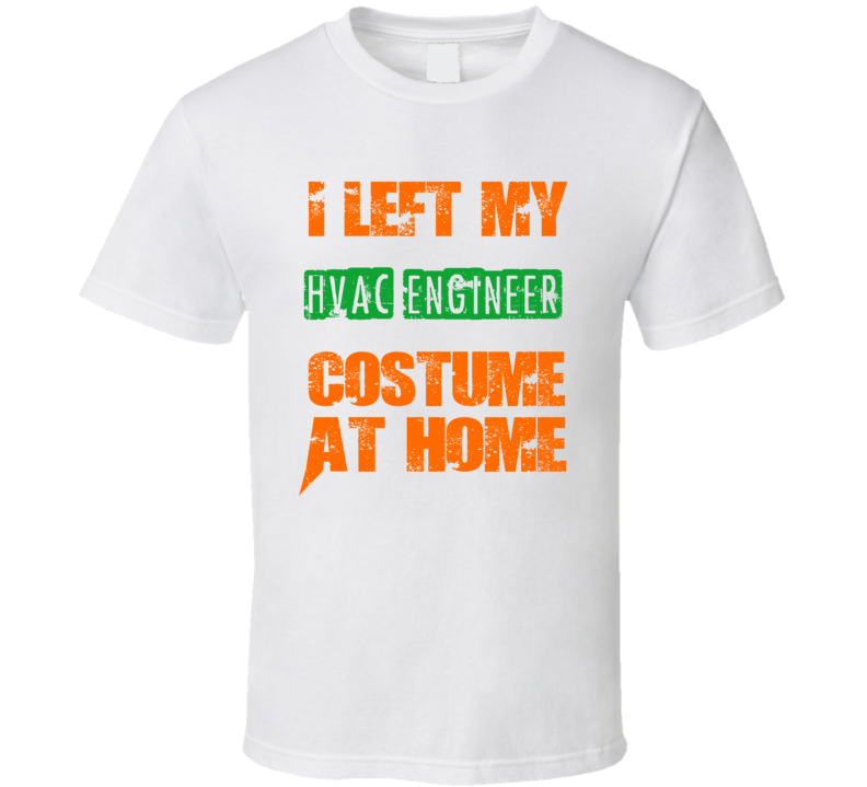 Left Hvac Engineer Halloween Costume At Home Funny Job T Shirt