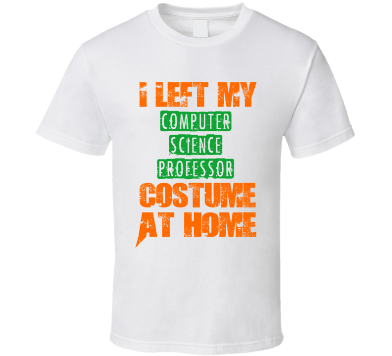 left computer science professor halloween costume at home funny job t shirt