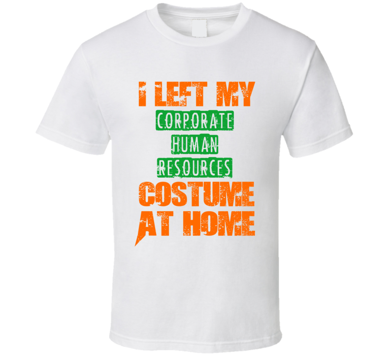 Left Corporate Human Resources Halloween Costume At Home Funny Job T Shirt