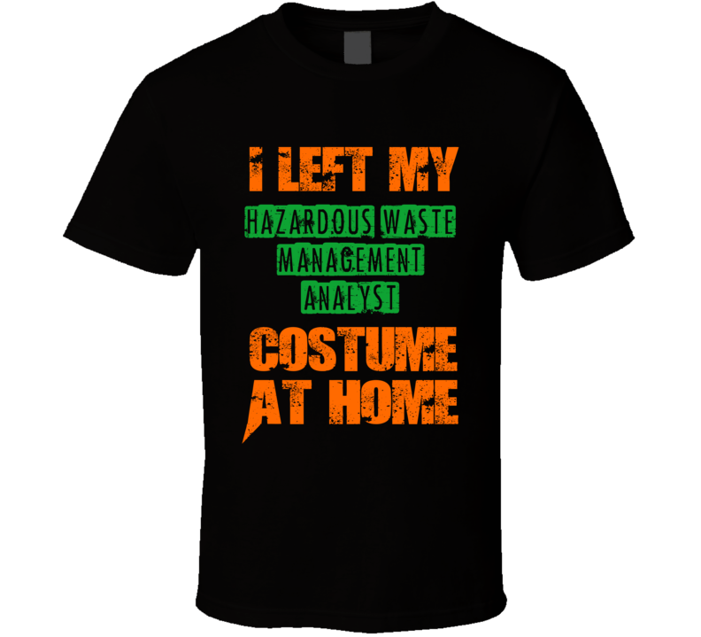 Left Hazardous Waste Management Analyst Halloween Costume At Home Funny Job T Shirt