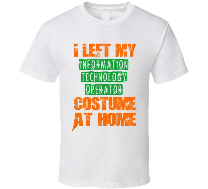 Left Information Technology Operator Halloween Costume At Home Funny Job T Shirt