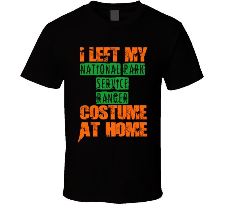 Left National Park Service Ranger Halloween Costume At Home Funny Job T Shirt