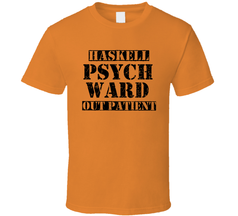 Haskell Oklahoma Psych Ward Funny Halloween City Costume T Shirt