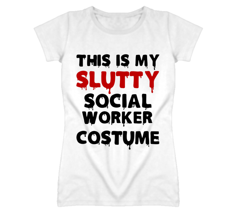 Social Worker Slutty Costume Halloween Occupation T Shirt