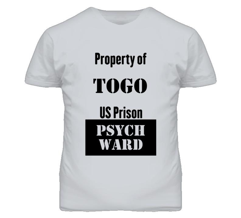 Property Of Togo Prison Psycho Ward Fun T Shirt