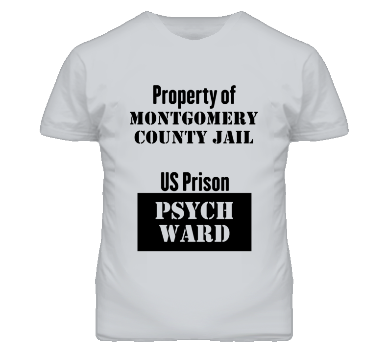Property Of Montgomery County Jail Prison Psycho Ward Fun T Shirt