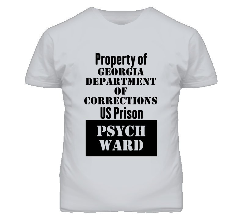 Property Of Georgia Department of Corrections Prison Psycho Ward Fun T Shirt