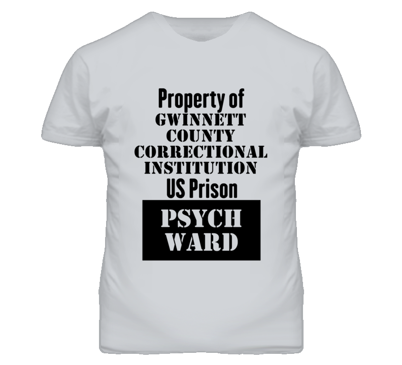 Property Of Gwinnett County Correctional Institution Prison Psycho Ward Fun T Shirt