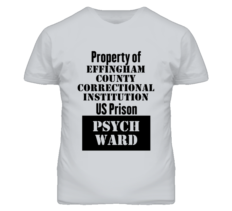 Property Of Effingham County Correctional Institution Prison Psycho Ward Fun T Shirt