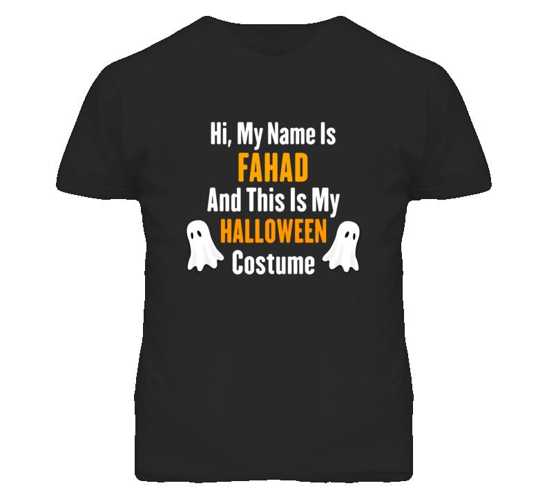 Hi My Name Is Fahad Halloween Costume Fun T Shirt