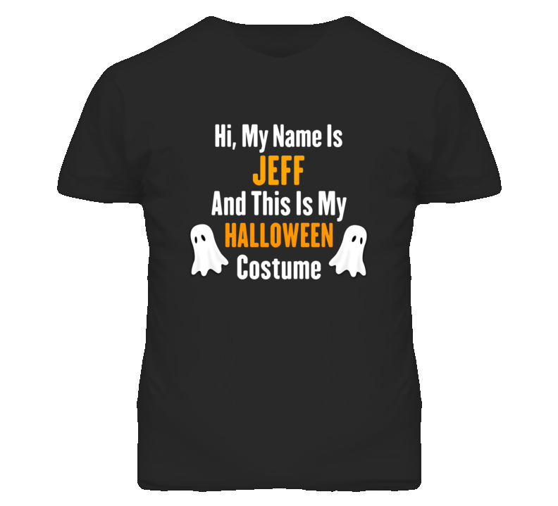 Hi My Name Is Jeff Halloween Costume Fun T Shirt