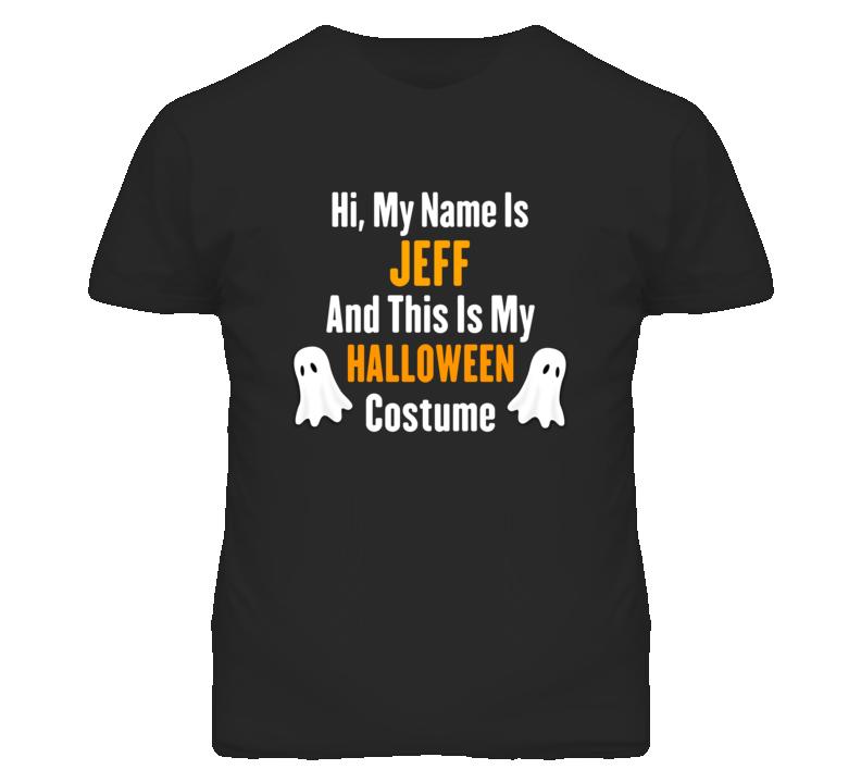 Hi My Name Is Jeff Halloween Costume Fun T Shirt