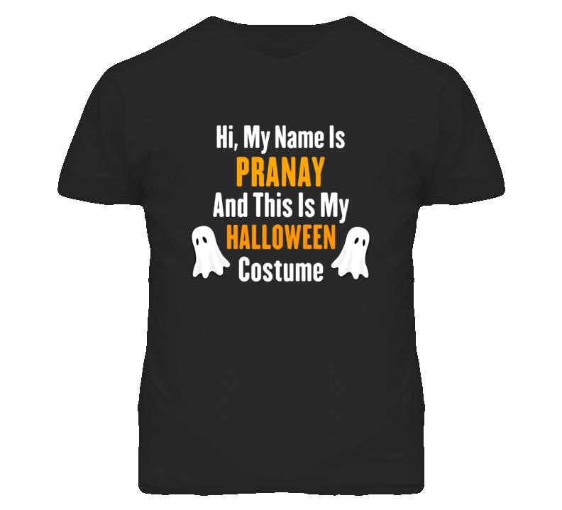 Hi My Name Is Pranay Halloween Costume Fun T Shirt