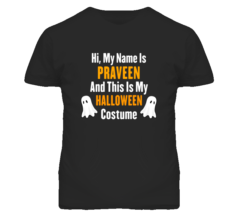 Hi My Name Is Praveen Halloween Costume Fun T Shirt