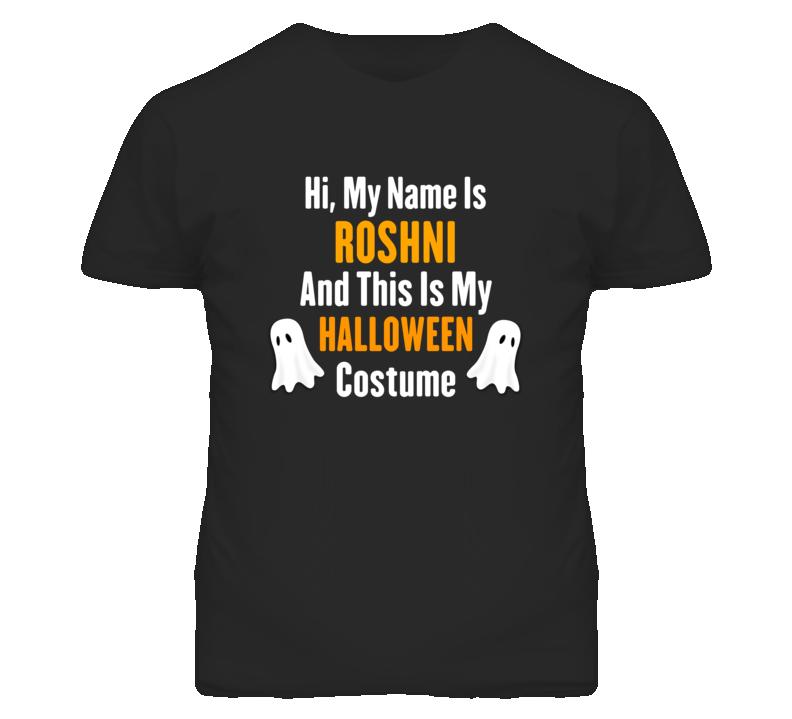 Hi My Name Is Roshni Halloween Costume Fun T Shirt