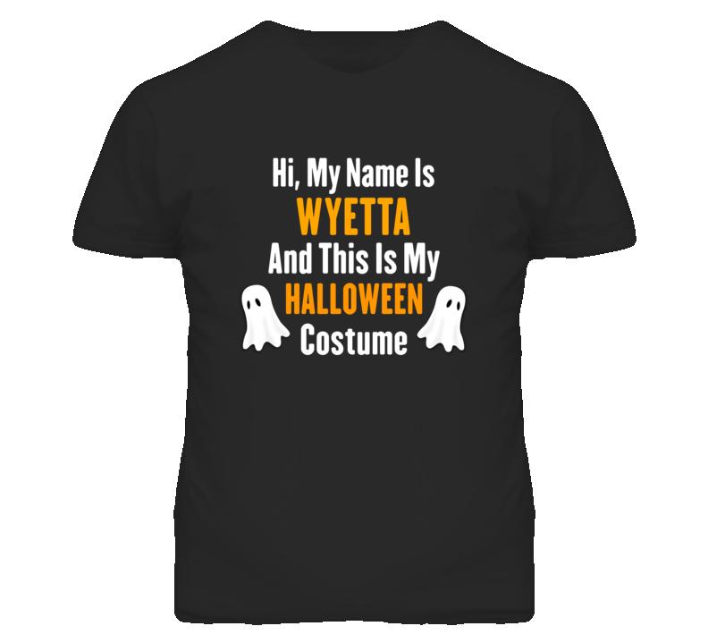 Hi My Name Is Wyetta Halloween Costume Fun T Shirt