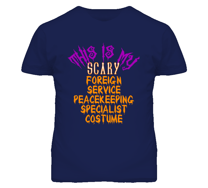 This Is My Scary Foreign Service Peacekeeping Specialist Costume Funny Halloween T Shirt