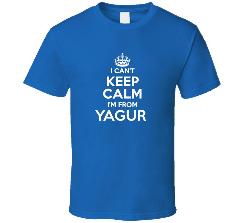 I Can't Keep Calm I'm From Yagur Israel Cool T Shirt