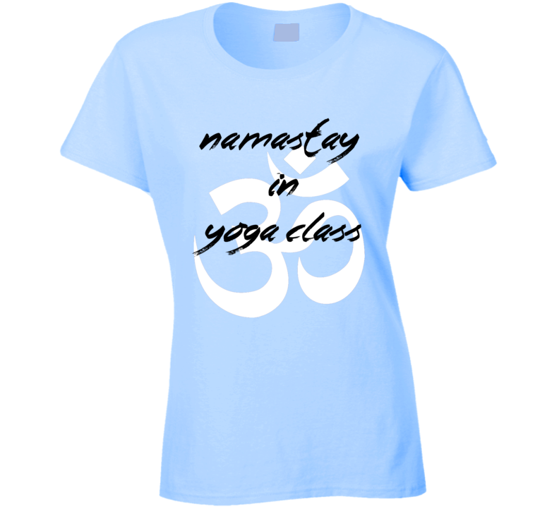 Yoga Namastay In Yoga Class Funny T Shirt