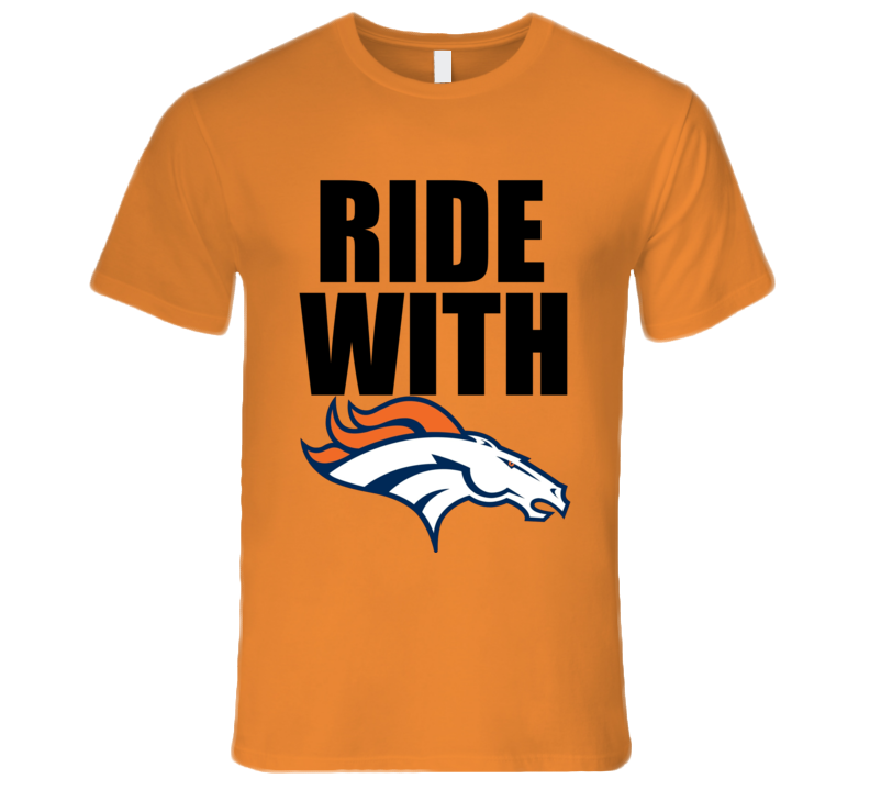Denver Football Nfl Ride With Superbowl Fan Funny T Shirt