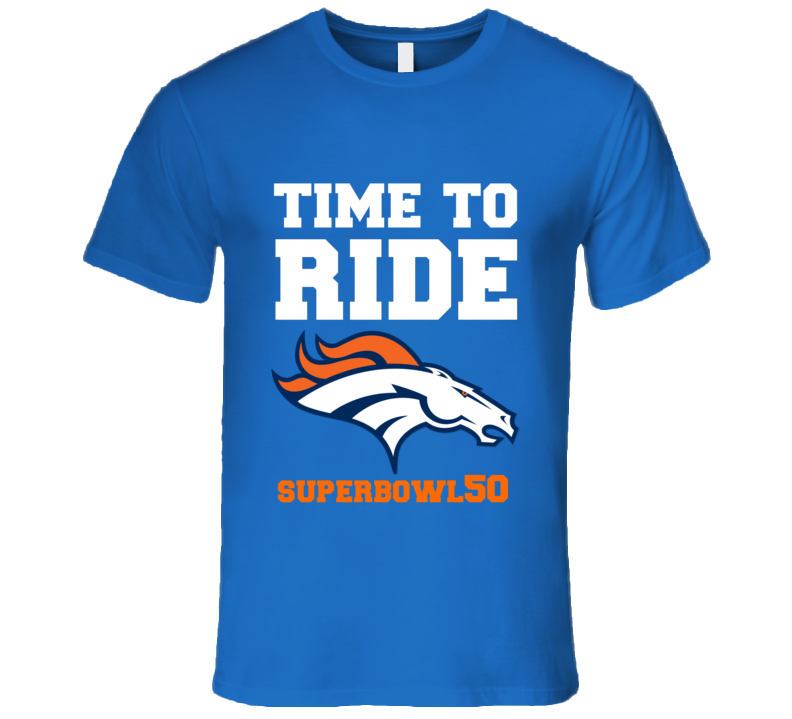 Denver Time To Ride Football Superbowl 50 Nfl Fan Funny T Shirt