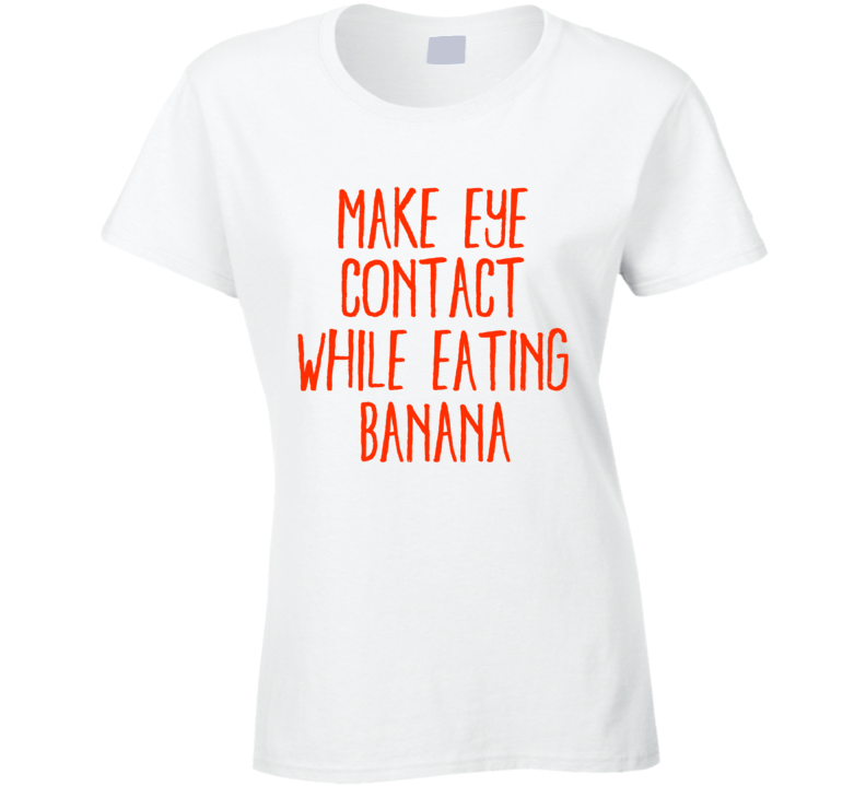 Amber Rose Make Eye Contact While Eating Banana Funny Trendy T Shirt
