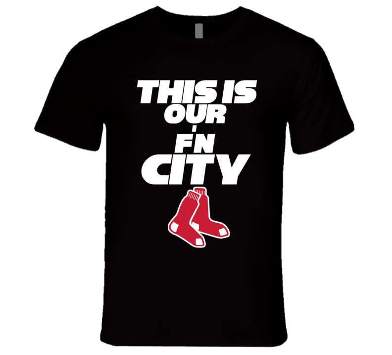 Boston Baseball This Is Our F'N City Fan Nbl Funny T Shirt