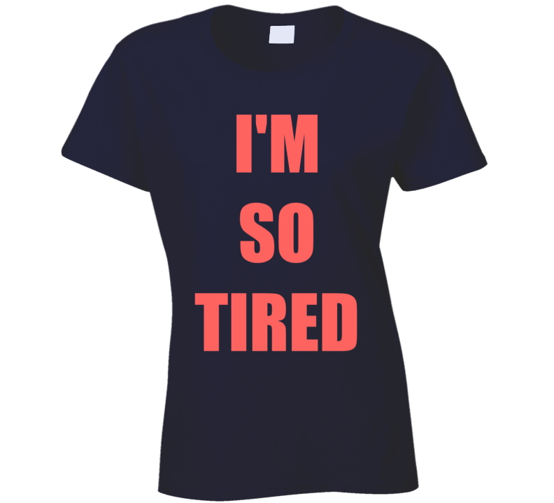 Funny I'm So Tired Women Sleep Lady Trendy T Shirt