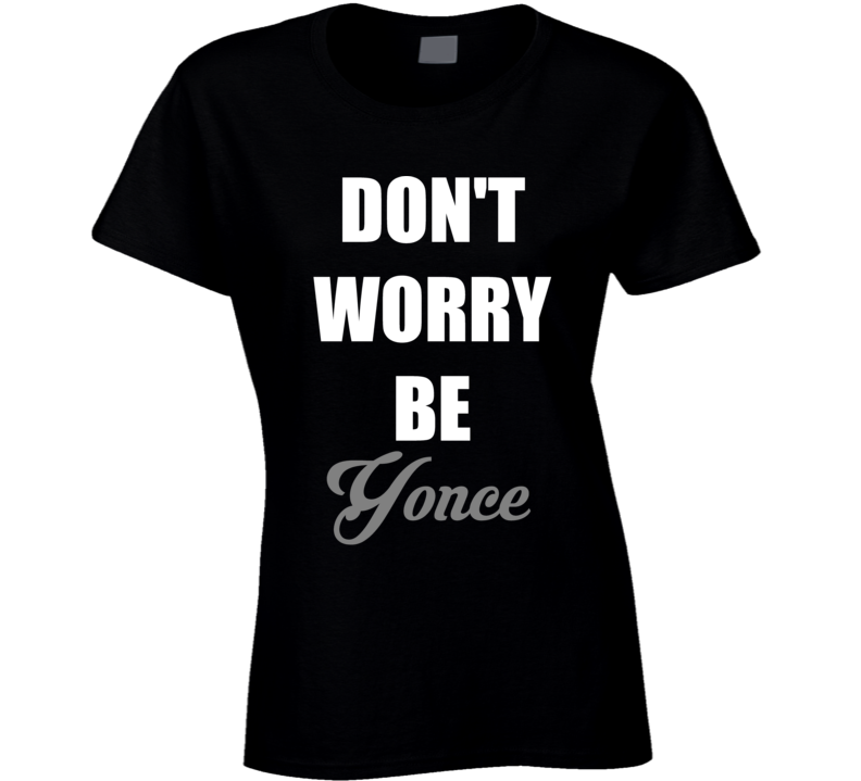 Beyonce The Fomration World Tour Dont Worry Be Yonce Lyrics Music Fan Funny T Shirt