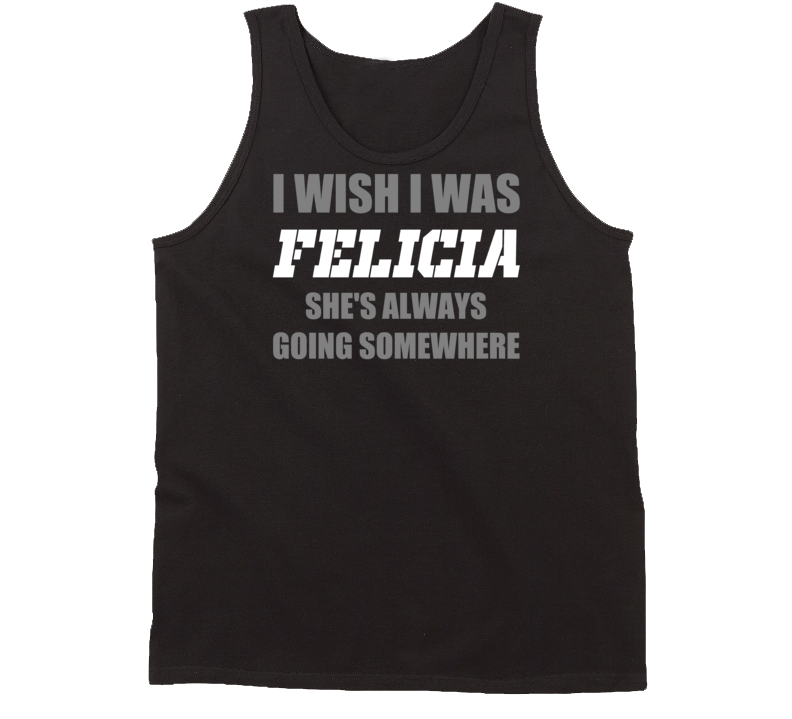 I Wish I Was Felicia Shes Always Going Somewhere Funny Trendy Twitter T Shirt