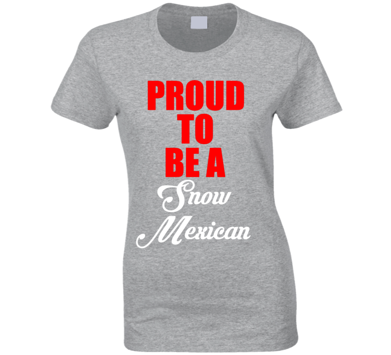 Proud To Be A Snow Mexican Canada Canadian Donald Trump Funny T Shirt
