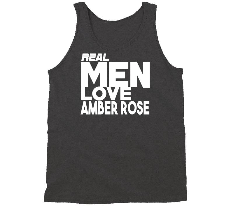 Real Men Love Amber Rose Trendy Slut Walk Funny T Shirt